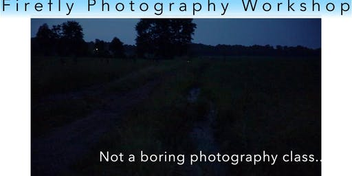 Firefly Photography Workshop