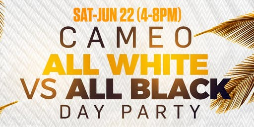 "CAMEO ""ALL WHITE VS ALL BLACK"" DAY PARTY"