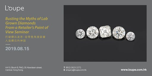 Busting the Myths of Lab Grown Diamonds From a Retailer's Point of View Seminar 打破鑽石迷思:從零售角度談審人造鑽石的神話講座