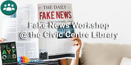 Fake News Workshop @ the Civic Centre Library tickets