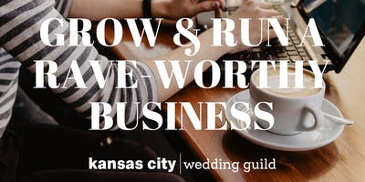 Grow & Run a Rave-Worthy Business + August Wedding Guild Luncheon