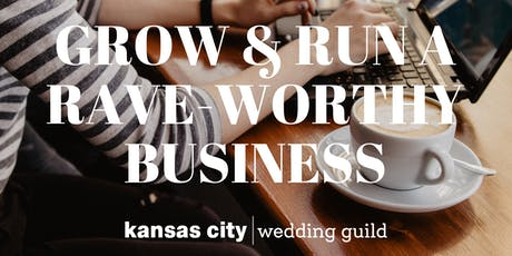 Grow & Run a Rave-Worthy Business + August Wedding Guild Luncheon tickets