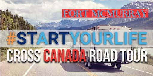 Start Your Life Road Tour - Fort McMurray, AB