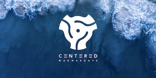 Centered Wednesdays | Weekly (w/o headliner)