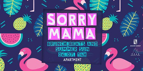 SORRY MAMA I PARTY BRUNCH 06.07.19 Tickets