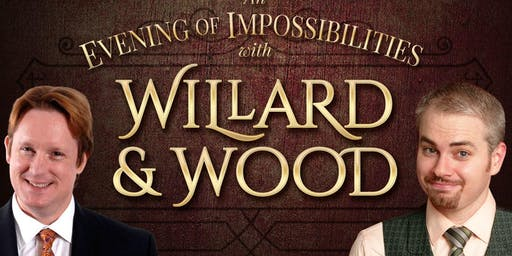"""Willard and Wood: """"An Evening of Impossibilities"""""""