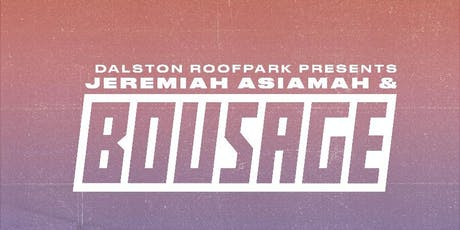 BOUSAGE @ DALSTON ROOFPARK JULY 26TH - HOUSE, DANCEHALL, HIP HOP & MORE tickets