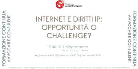 INTERNET E DIRITTI IP: Opportunità o challenge? biglietti