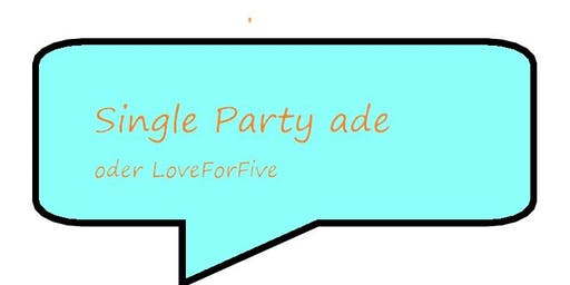 Single ade-Party oder LifeForFive