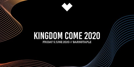Love South West - Kingdom Come 2020 - BARNSTAPLE tickets