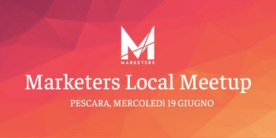 Marketers Meetup Pescara | 19.06.19