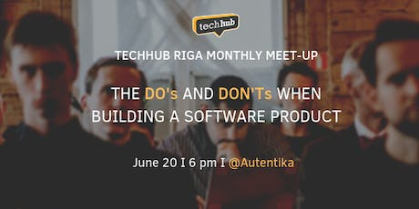 TechHub Riga Monthly Meet-up: The Do's and don'ts when building a software product tickets