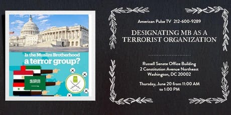 """Capitol Hill Briefing """" Designating the Muslim Brotherhood as a terrorist Organization in the US """" tickets"""