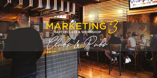 MARKETING MASTERCLASS & WORKSHOP 3: CLUBS & PUBS