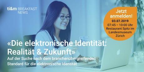 ti&m breakfast news - Die elektronische Identität: Realität & Zukunft Tickets