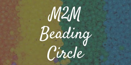 M2M Beading Circle: No experience required. Let's have some fun! tickets