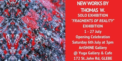 Fragments of Reality - Solo Exhibition by Thomas W. Opening Saturday 6 July 2019