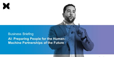 AI: Preparing People for the Human-Machine Partnerships Complimentary Business Briefing