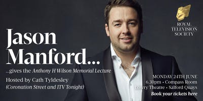 RTS NW presents The Anthony H Wilson Memorial Lecture with Jason Manford (hosted by Cath Tyldesley)