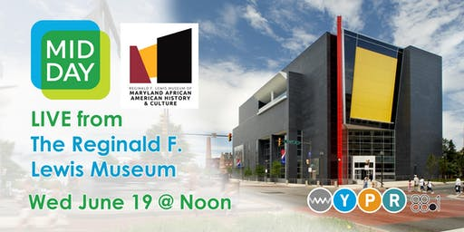 Midday on Juneteenth: LIVE from the Reginald F. Lewis Museum