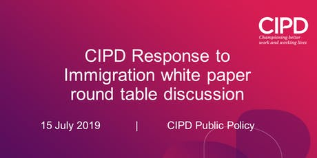 CIPD Response to Immigration white paper - round table discussion tickets
