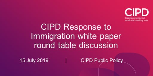 CIPD Response to Immigration white paper - round table discussion