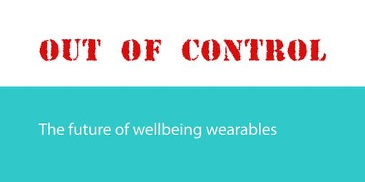 Out of Control: The future of wellbeing wearables