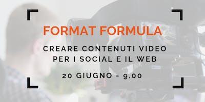 FORMAT FORMULA - CREARE CONTENUTI VIDEO  PER I SOCIAL E IL WEB
