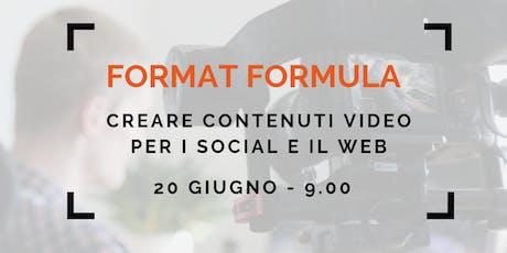 FORMAT FORMULA - CREARE CONTENUTI VIDEO  PER I SOCIAL E IL WEB biglietti