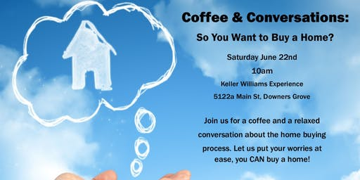 Coffee and Conversations: So You Want To Buy a Home?