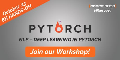 Codemotion Milan 2019 Workshop - NLP - Deep Learning in PyTorch tickets