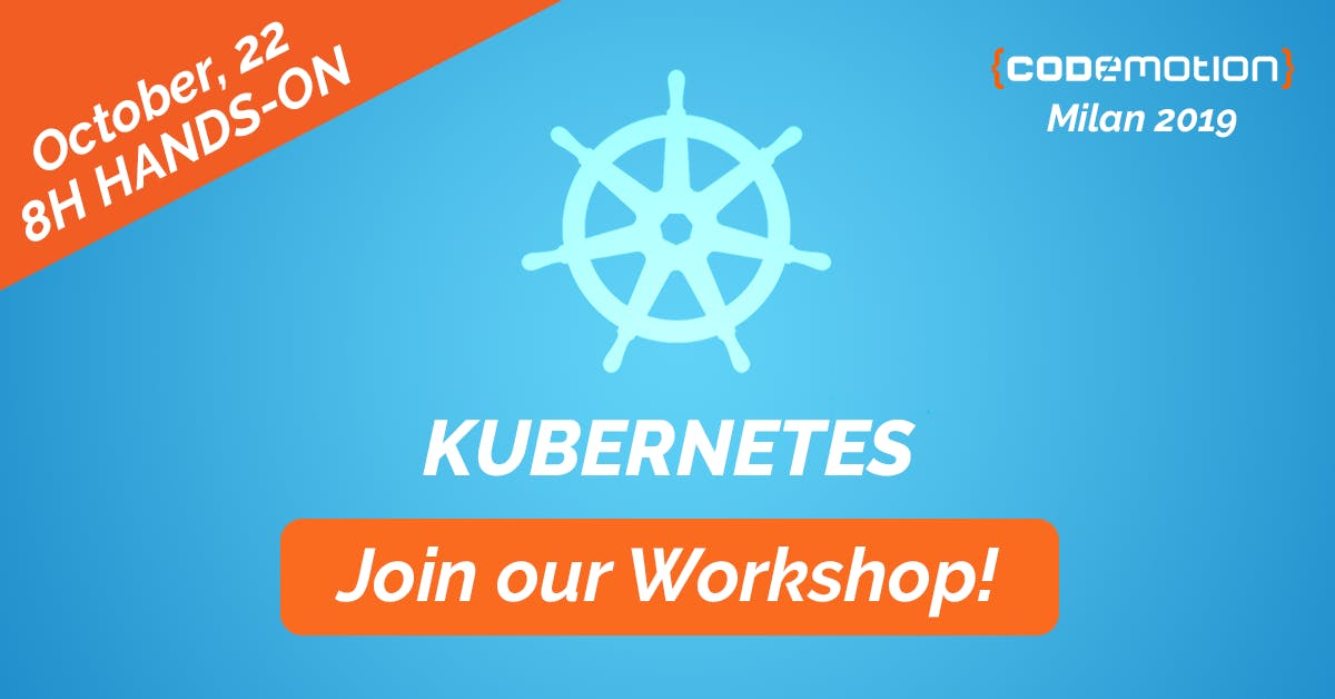 Codemotion Milan 2019 Workshop - Kubernetes: hands-on to deploy and scale your applications