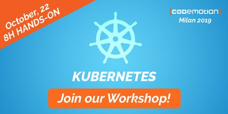 Codemotion Milan 2019 Workshop - Kubernetes: hands-on to deploy and scale your applications biglietti