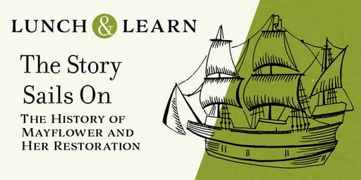 Lunch & Learn: The Story Sails On: The History of Mayflower and Her Restoration