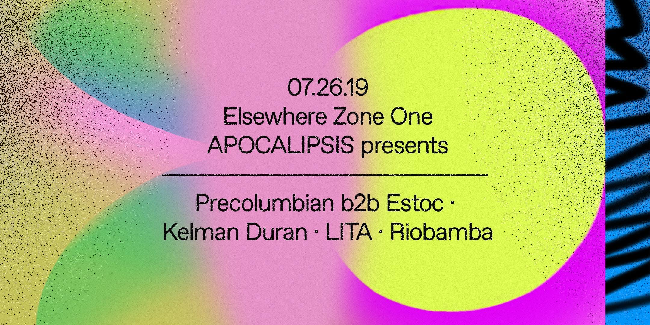 APOCALIPSIS Presents: Precolumbian B2B Estoc, Kelman Duran, LITA & Riobamba