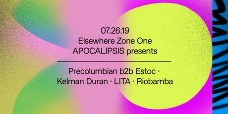 APOCALIPSIS Presents: Precolumbian B2B Estoc, Kelman Duran, LITA & Riobamba @ Elsewhere (Zone One) tickets