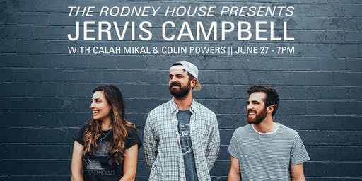 The Rodney House Presents Jervis Campbell w/ Calah Mikal & Colin Powers