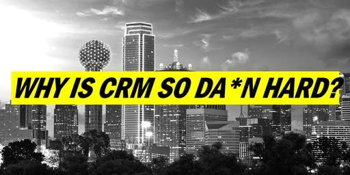 WHY IS CRM SO DA*N HARD? The Real Scoop on CRM Systems