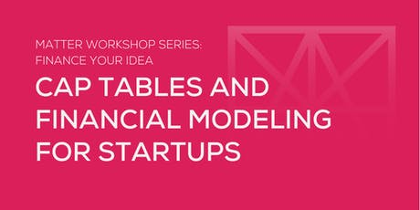 MATTER Workshop: Cap Tables and Financial Modeling for Startups  tickets