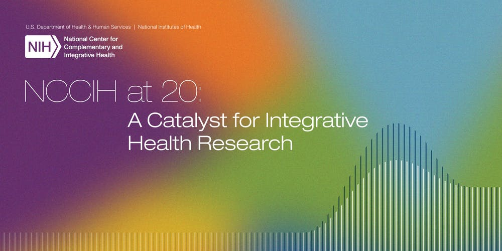 NCCIH at 20: A Catalyst for Integrative Health Research Tickets, Mon
