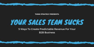 Why Your Sales Team Sucks: 5 Ways To Create Predictable Revenue