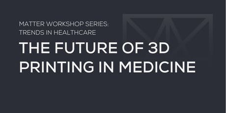 MATTER Workshop: The Future of 3D Printing in Medicine tickets