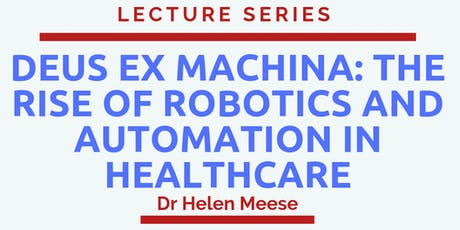 Current Engineering Lecture 4-Deus Ex Machina: The Rise of Robotics and Automation in Healthcare tickets