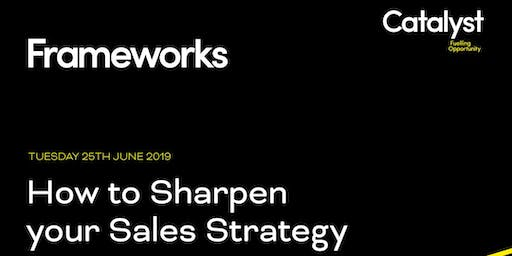 Frameworks: How to Sharpen your Sales Strategy