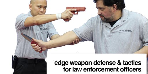 Edge Weapon Defense & Tactics For Law Enforcement Officers July 20th, Saturday