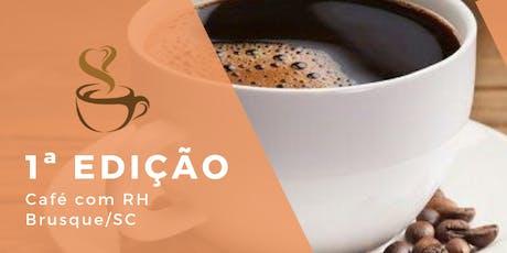 1ª Edição Café com RH - Brusque / SC ingressos