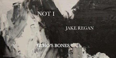 Not I + Jake Regan + Echo's Bones