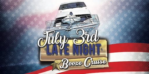 July 3rd Late Night Booze Cruise