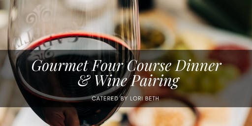 Gourmet Four Course Dinner and Wine Pairing