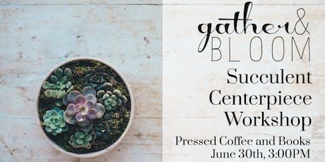 Succulent Centerpiece Workshop tickets